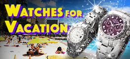 【WATCHES FOR VACATION】